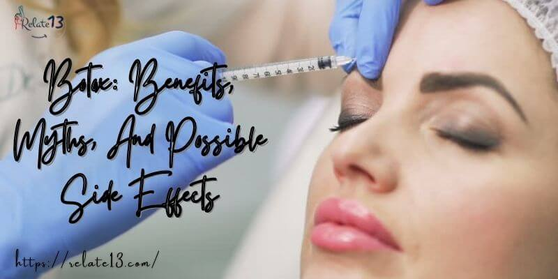 Botox: Benefits, Myths, And Possible Side Effects