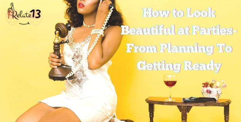 How to Look Beautiful at Parties - Suggestions by Experts