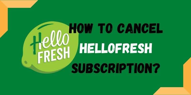 How To Cancel HelloFresh Subscription