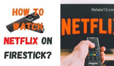 How To Watch Netflix On Firestick