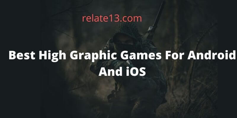 Best High Graphic Games For Android And iOS
