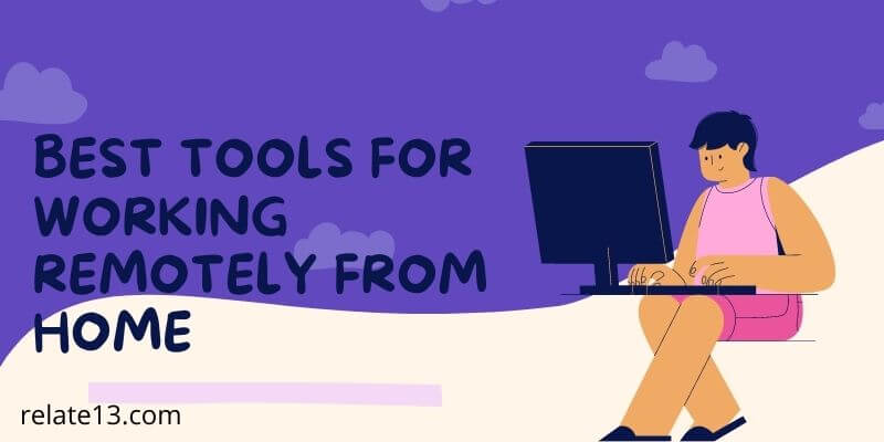 Tools For Working Remotely From Home