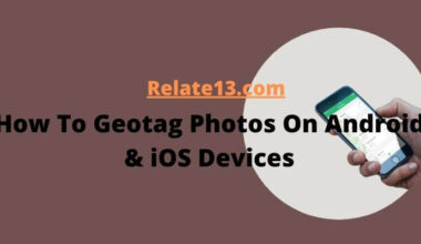 How To Geotag Photos On Android And iOS Devices